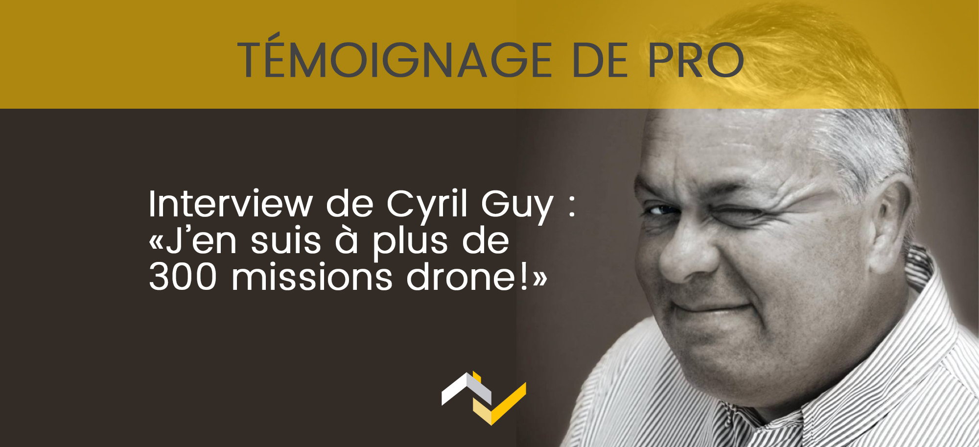 "Interview de Cyril Guy : ""J'en suis à plus de 300 missions drone"""