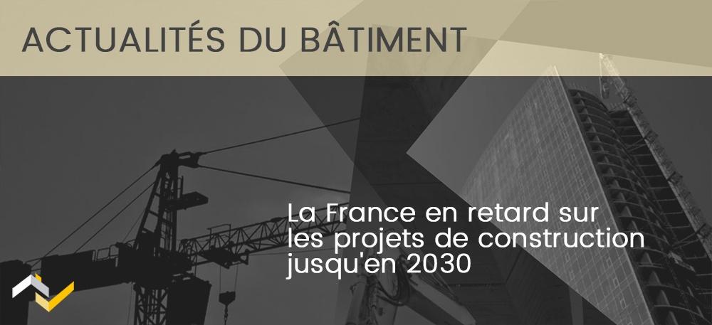 La France en retard sur les projets de construction jusqu'en 2030