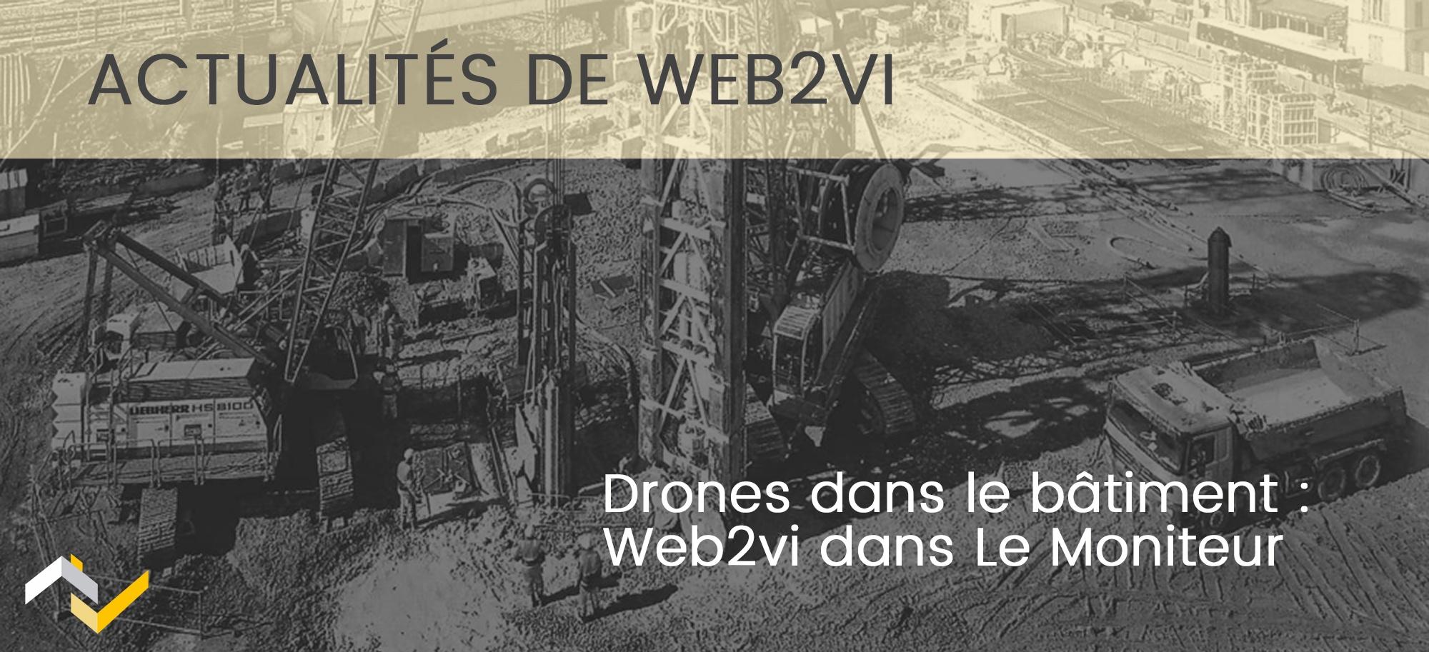 Drones dans le bâtiment : on parle de Web2vi dans Le Moniteur