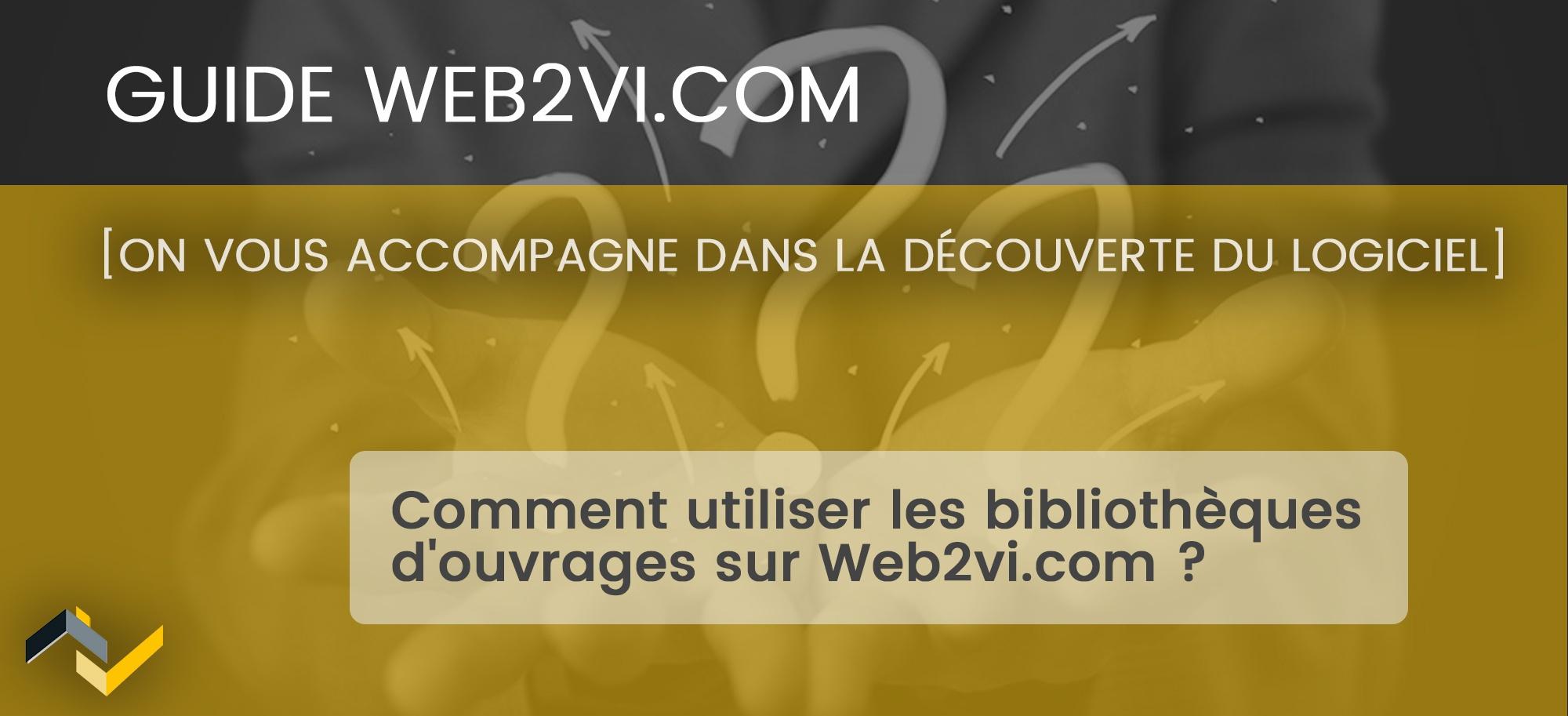 Comment utiliser les bibliothèques d'ouvrages sur Web2vi.com ?