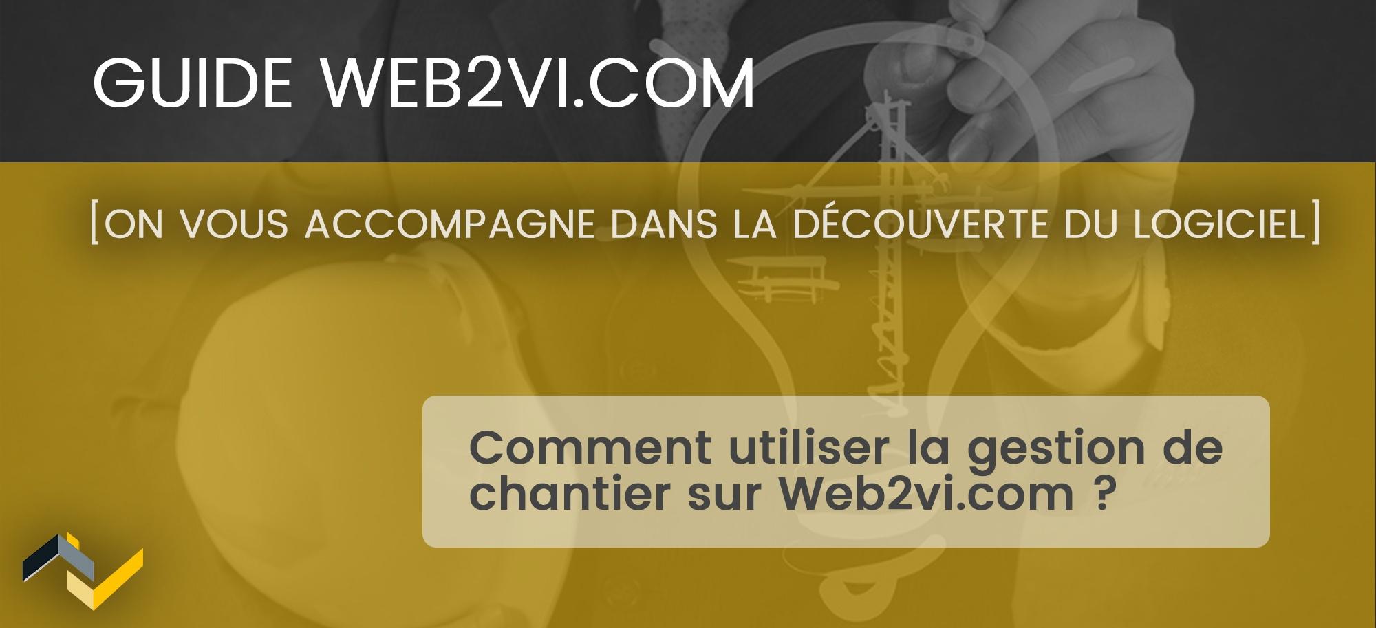 Comment utiliser la gestion de chantier sur Web2vi.com ?
