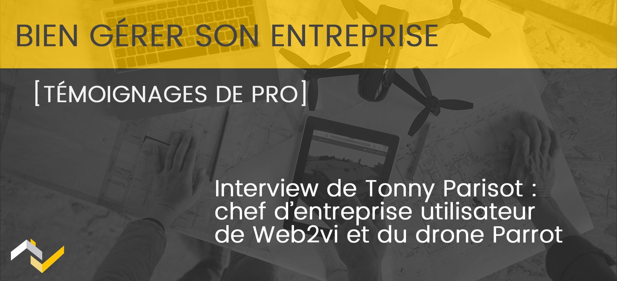 Interview de Tonny Parisot: utilisateur de Web2vi et du drone Parrot